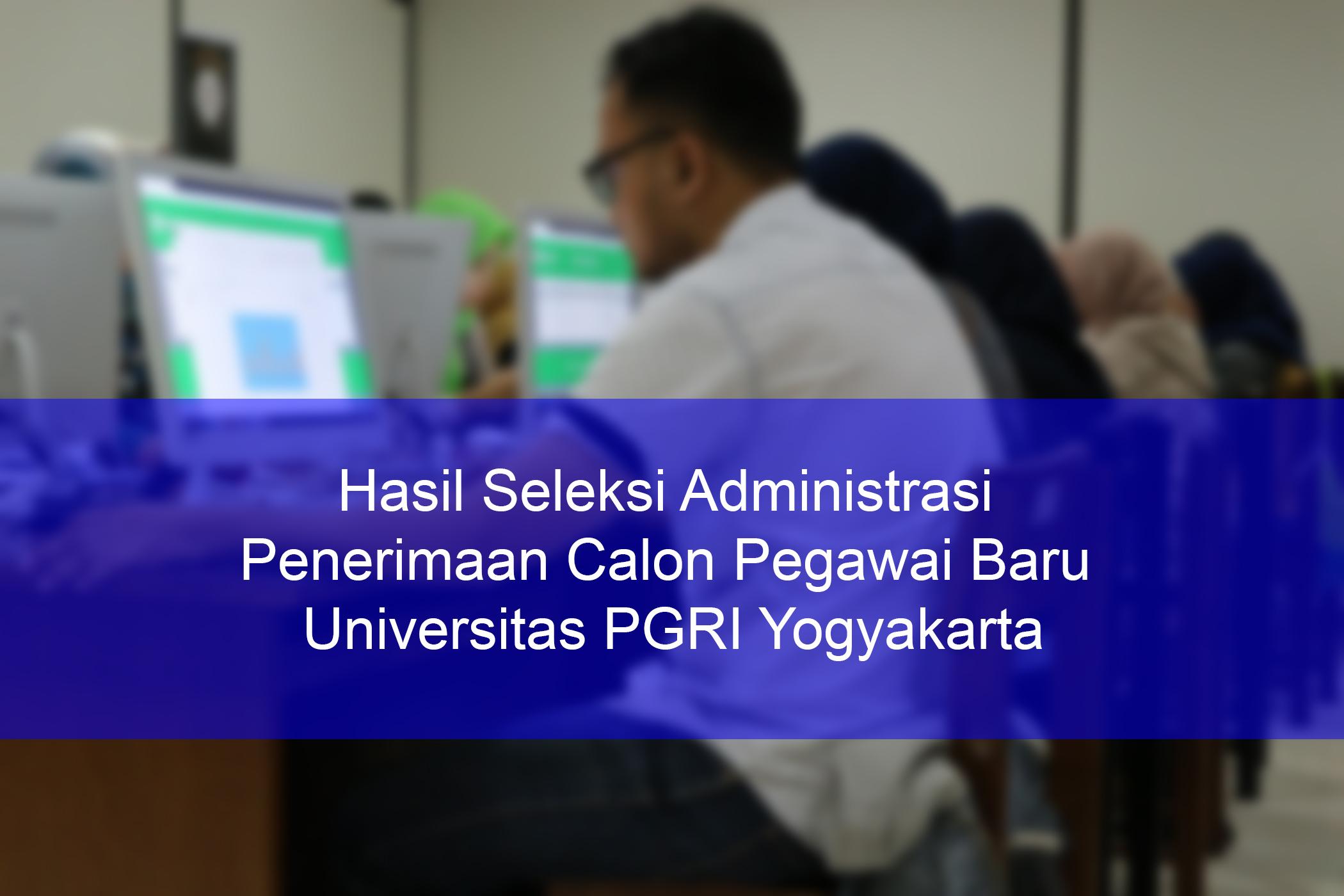 Hasil Seleksi Administrasi Penerimaan Calon Pegawai Baru Universitas PGRI Yogyakarta 2019
