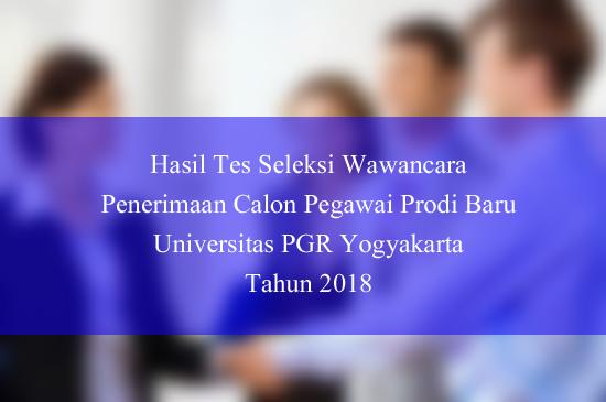 Hasil Tes Seleksi Wawancara Penerimaan Calon Pegawai Prodi Baru Universitas PGR Yogyakarta Tahun 2018