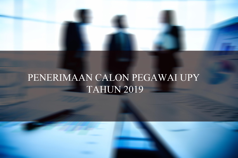 PENERIMAAN CALON PEGAWAI UPY TAHUN 2019