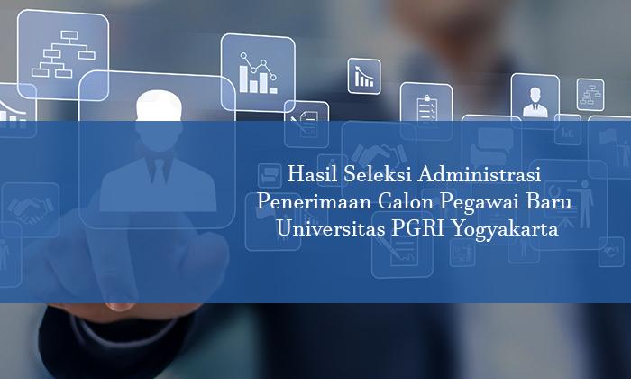 Hasil Seleksi Administrasi  Penerimaan Calon Pegawai Baru  Universitas PGRI Yogyakarta